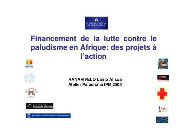 Financement de la lutte contre lepaludisme en Afrique: des projets à             l'action          RANARIVELO Lanto Alisoa...