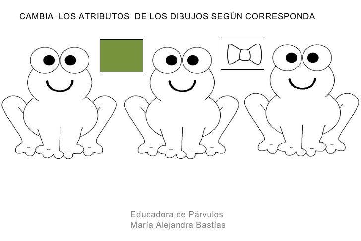 CAMBIA LOS ATRIBUTOS DE LOS DIBUJOS SEGÚN CORRESPONDA                   Educadora de Párvulos                   María Alej...