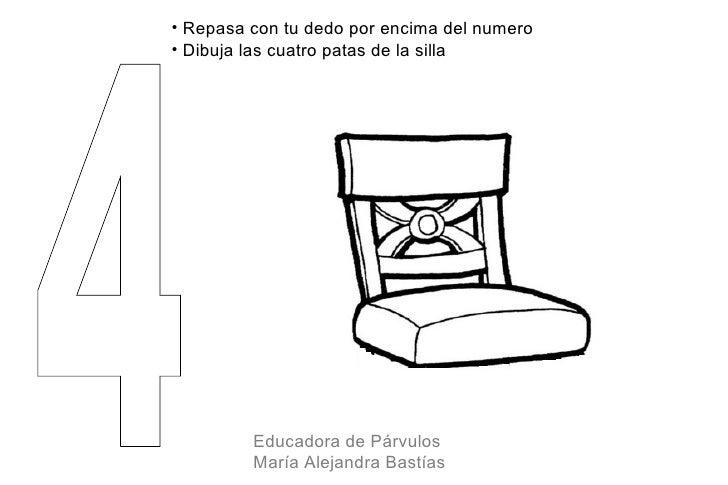 • Repasa con tu dedo por encima del numero• Dibuja las cuatro patas de la silla         Educadora de Párvulos         Marí...