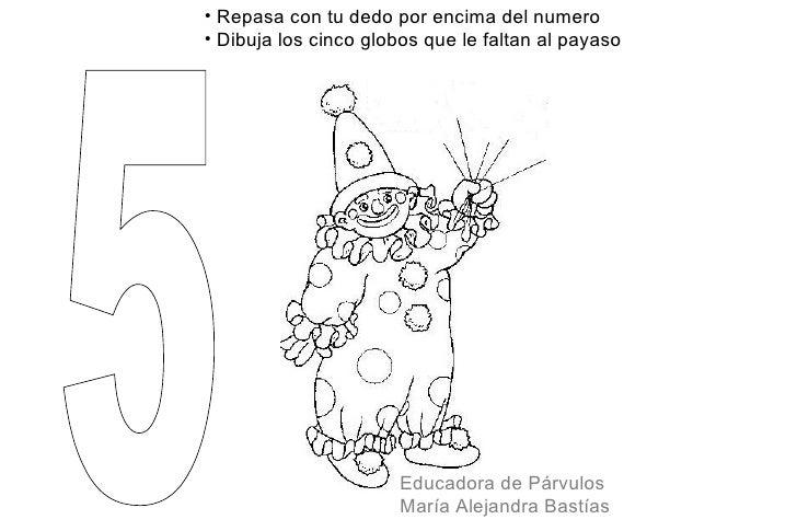 • Repasa con tu dedo por encima del numero• Dibuja los cinco globos que le faltan al payaso                      Educadora...