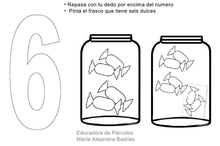 • Repasa con tu dedo por encima del numero• Pinta el frasco que tiene seis dulces    Educadora de Párvulos    María Alejan...