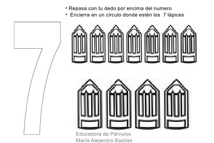 • Repasa con tu dedo por encima del numero• Encierra en un circulo donde estén los 7 lápices    Educadora de Párvulos    M...