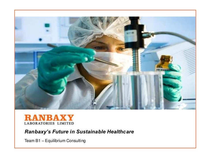 Ranbaxy's Future in Sustainable HealthcareTeam B1 – Equilibrium Consulting
