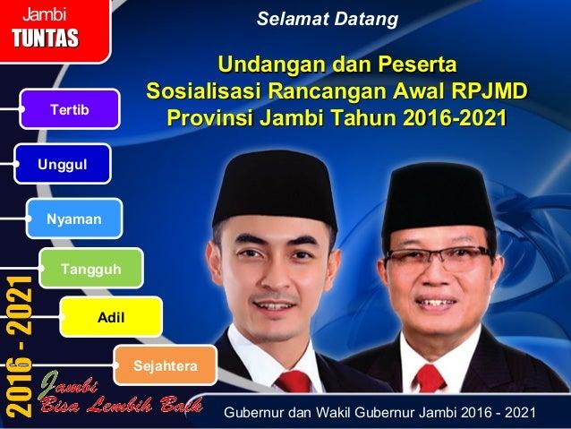 Gubernur dan Wakil Gubernur Jambi 2016 - 2021 Sejahtera Tangguh Unggul Nyaman Tertib Adil Jambi TUNTASTUNTAS Selamat Datan...