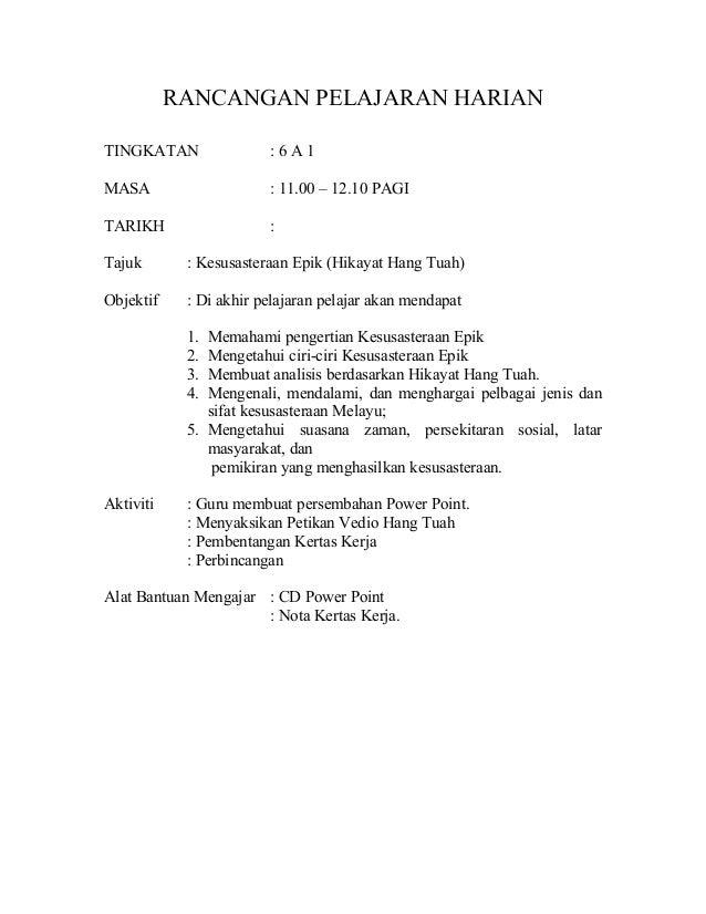 RANCANGAN PELAJARAN HARIAN TINGKATAN : 6 A 1 MASA : 11.00 – 12.10 PAGI TARIKH : Tajuk : Kesusasteraan Epik (Hikayat Hang T...