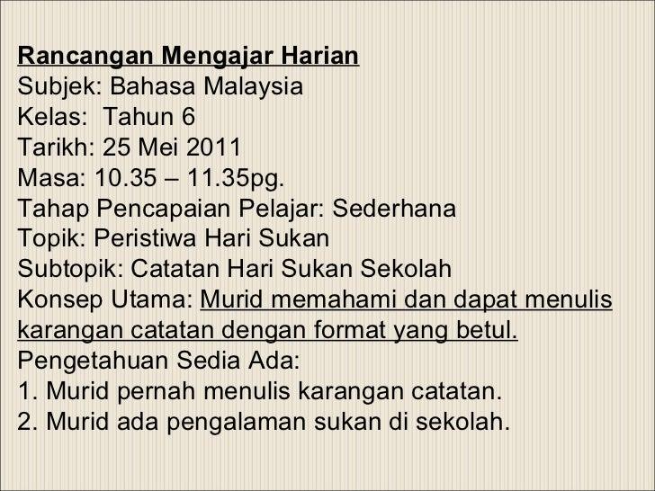 Rancangan Mengajar Harian Subjek: Bahasa Malaysia Kelas:  Tahun 6 Tarikh: 25 Mei 2011 Masa: 10.35 – 11.35pg.    Tahap Penc...