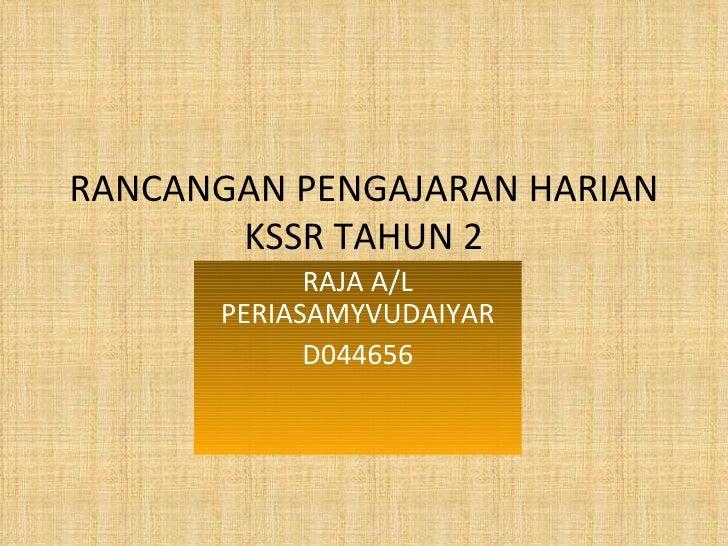 RANCANGAN PENGAJARAN HARIAN KSSR TAHUN 2 RAJA A/L PERIASAMYVUDAIYAR D044656