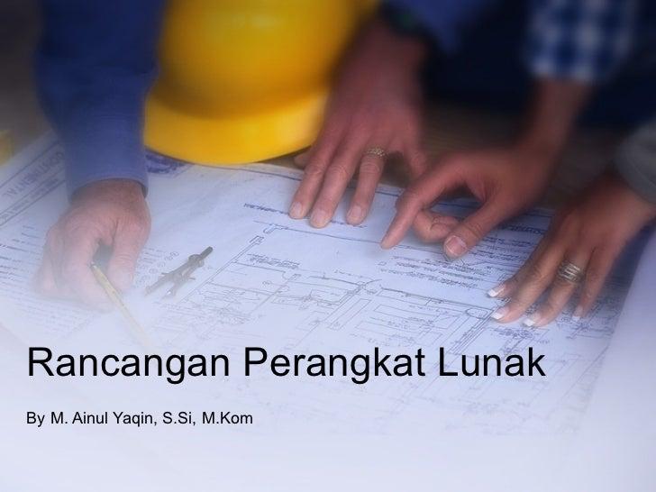 Rancangan Perangkat Lunak By M. Ainul Yaqin, S.Si, M.Kom