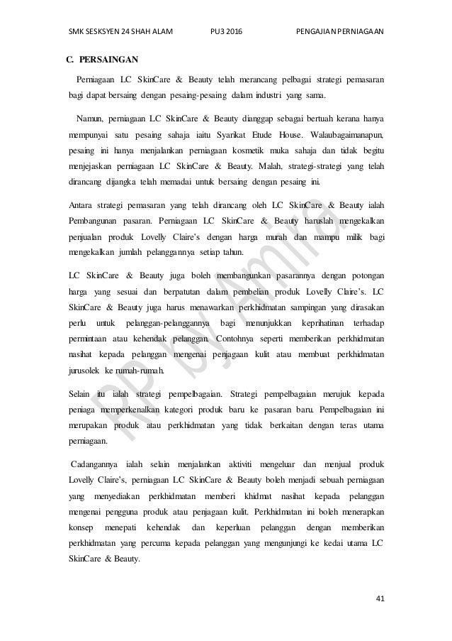SMK SESKSYEN 24 SHAH ALAM PU3 2016 PENGAJIAN PERNIAGAAN 41 C. PERSAINGAN Perniagaan LC SkinCare & Beauty telah merancang p...