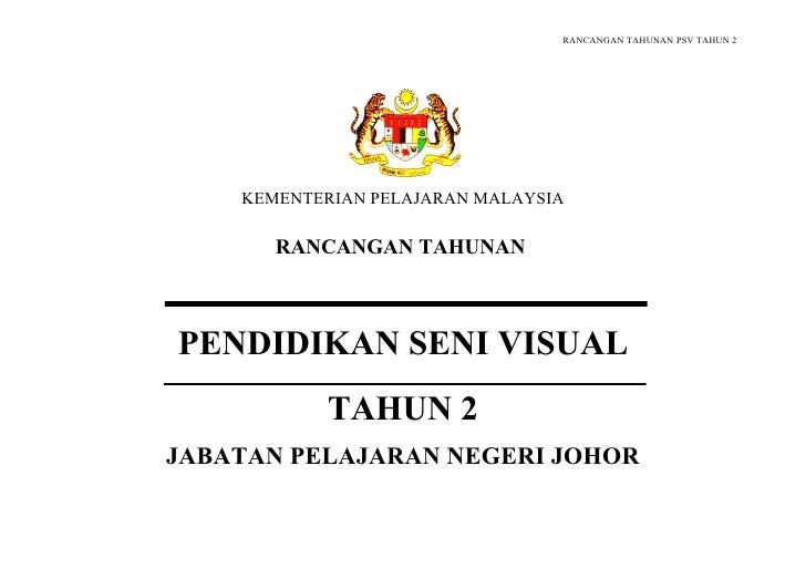 RANCANGAN TAHUNAN PSV TAHUN 2         KEMENTERIAN PELAJARAN MALAYSIA         RANCANGAN TAHUNAN    PENDIDIKAN SENI VISUAL  ...
