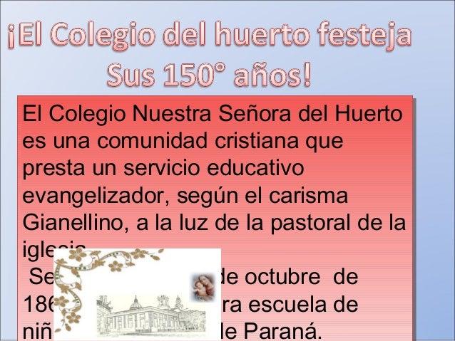El Colegio Nuestra Señora del Huerto es una comunidad cristiana que presta un servicio educativo evangelizador, según el c...
