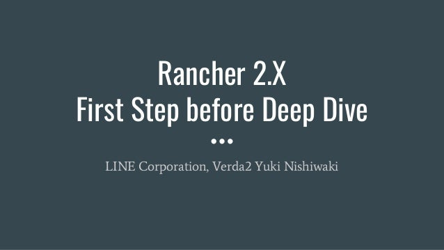 Rancher 2.X First Step before Deep Dive LINE Corporation, Verda2 Yuki Nishiwaki