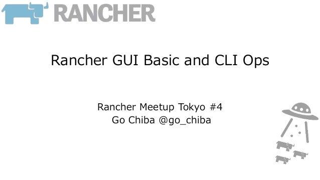Rancher GUI Basic and CLI Ops Rancher Meetup Tokyo #4 Go Chiba @go_chiba