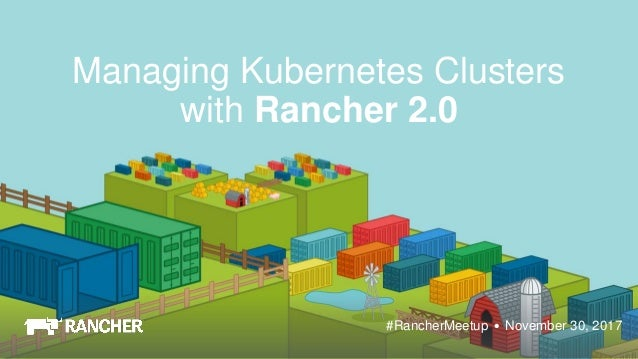 Managing Kubernetes Clusters with Rancher 2 0 - November