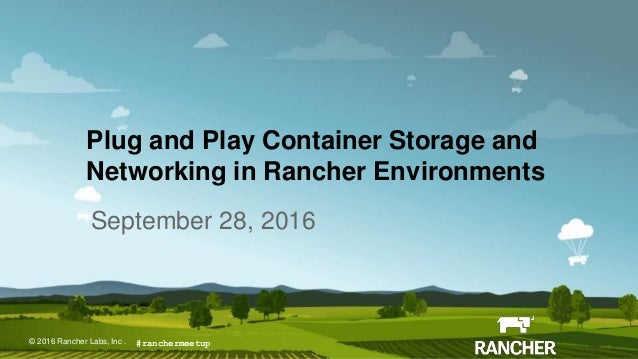 © 2015 Rancher Labs, Inc.© 2016 Rancher Labs, Inc . Plug and Play Container Storage and Networking in Rancher Environments...