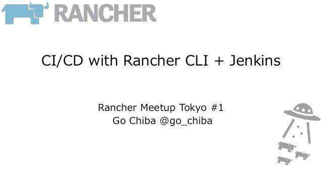 CI/CD with Rancher CLI + Jenkins Rancher Meetup Tokyo #1 Go Chiba @go_chiba