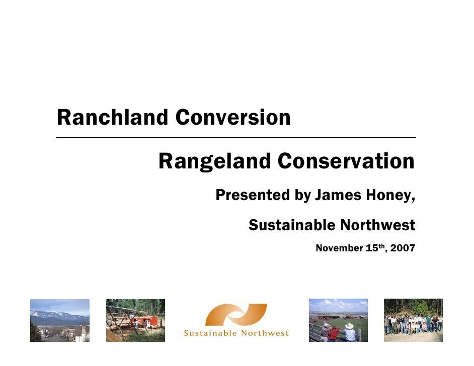 Ranchland Conversion         Rangeland Conservation              Presented by James Honey,                  Sustainable No...
