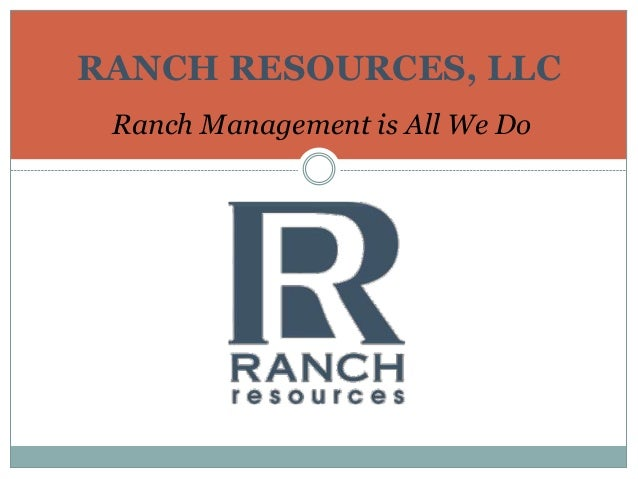 Ranch Management is All We Do RANCH RESOURCES, LLC
