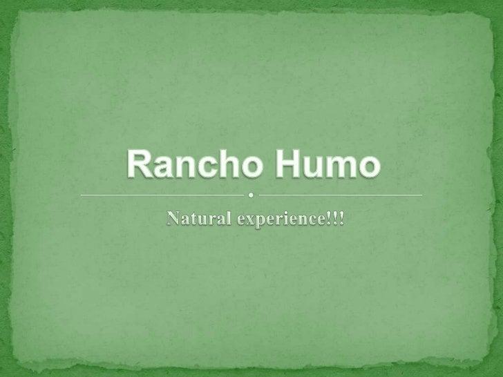Natural experience!!!<br />Rancho Humo<br />