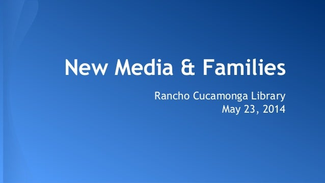 New Media & Families Rancho Cucamonga Library May 23, 2014