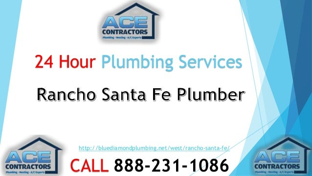 24 Hour Plumbing Services  http://bluediamondplumbing.net/west/rancho-santa-fe/  CALL 888-231-1086