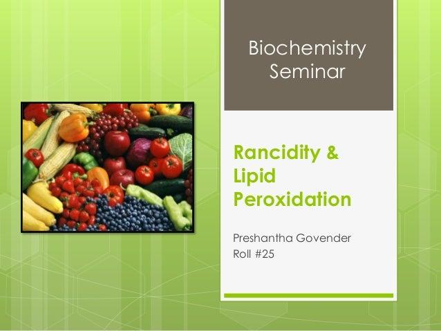 Rancidity & Lipid Peroxidation Preshantha Govender Roll #25 Biochemistry Seminar