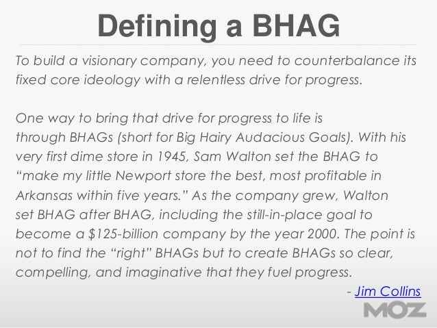 Defining a BHAGTo build a visionary company, you need to counterbalance itsfixed core ideology with a relentless drive for...