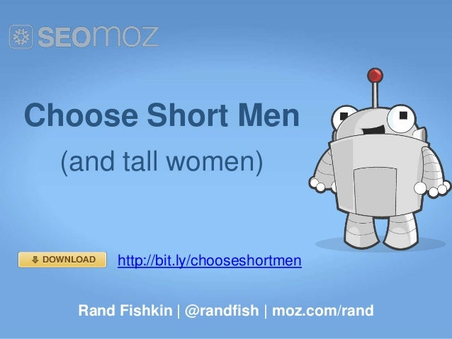 Choose Short Men  (and tall women)        http://bit.ly/chooseshortmen   Rand Fishkin | @randfish | moz.com/rand