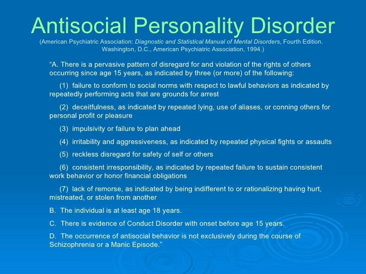 the diagnostic criterias for antisocial personality disorder Diagnostic and statistical manual of mental disorders (dsm–5) the diagnostic and statistical manual of mental disorders ( dsm–5 ) is the product of more than 10 years of effort by hundreds of international experts in all aspects of mental health.