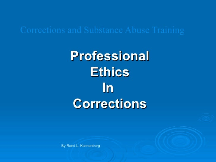 Corrections and Substance Abuse Training Professional Ethics In  Corrections By Rand L. Kannenberg