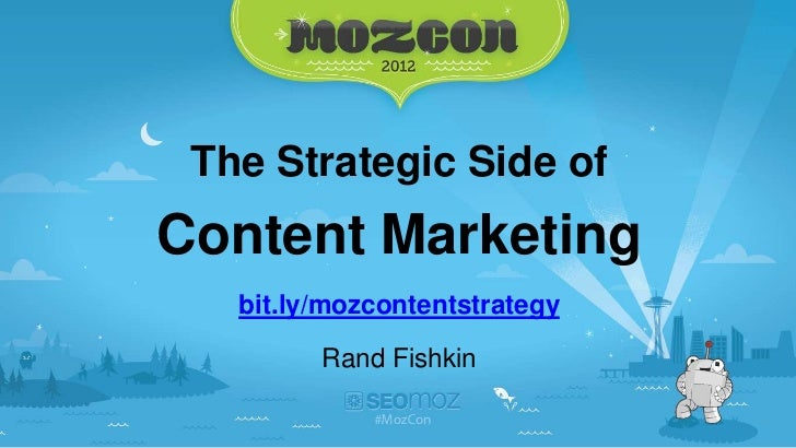 The Strategic Side ofContent Marketing   bit.ly/mozcontentstrategy         Rand Fishkin