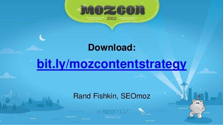 Download:bit.ly/mozcontentstrategy      Rand Fishkin, SEOmoz
