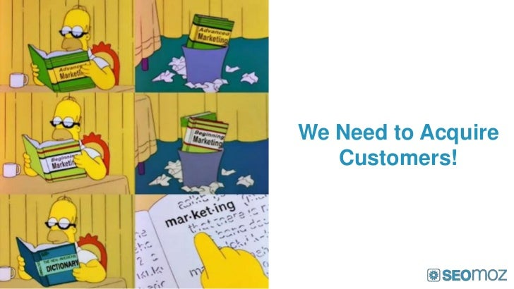 We Need to Acquire   Customers!