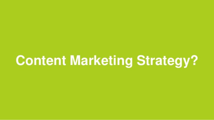 Content Marketing Strategy?