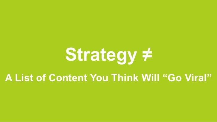 "Strategy ≠A List of Content You Think Will ""Go Viral"""