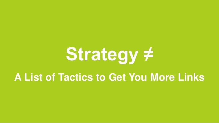 Strategy ≠A List of Tactics to Get You More Links