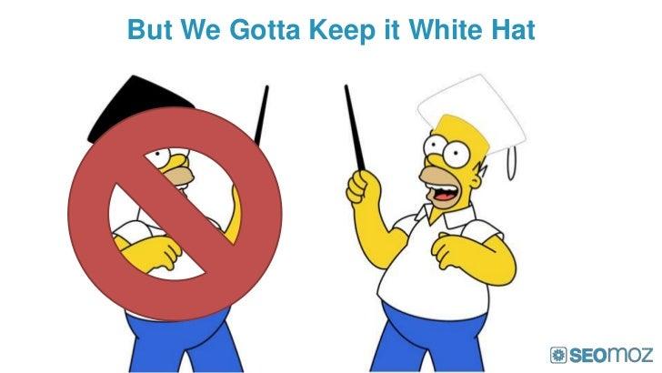 But We Gotta Keep it White Hat