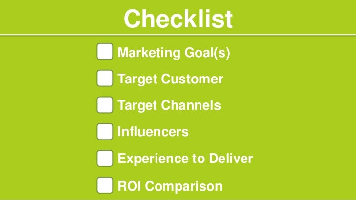 ChecklistMarketing Goal(s)Target CustomerTarget ChannelsInfluencersExperience to DeliverROI Comparison