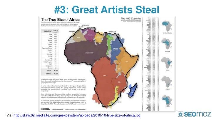 #3: Great Artists StealVia: http://static02.mediaite.com/geekosystem/uploads/2010/10/true-size-of-africa.jpg