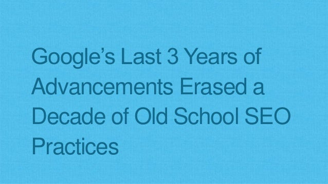 Google's Last 3 Years of Advancements Erased a Decade of Old School SEO Practices