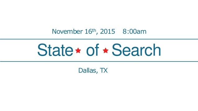 State of Search November 16th, 2015 8:00am Dallas, TX