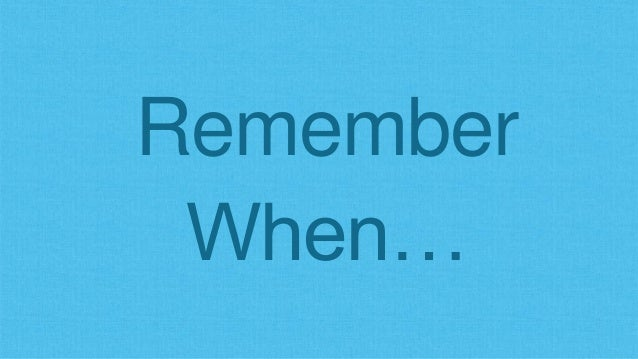 Remember When…