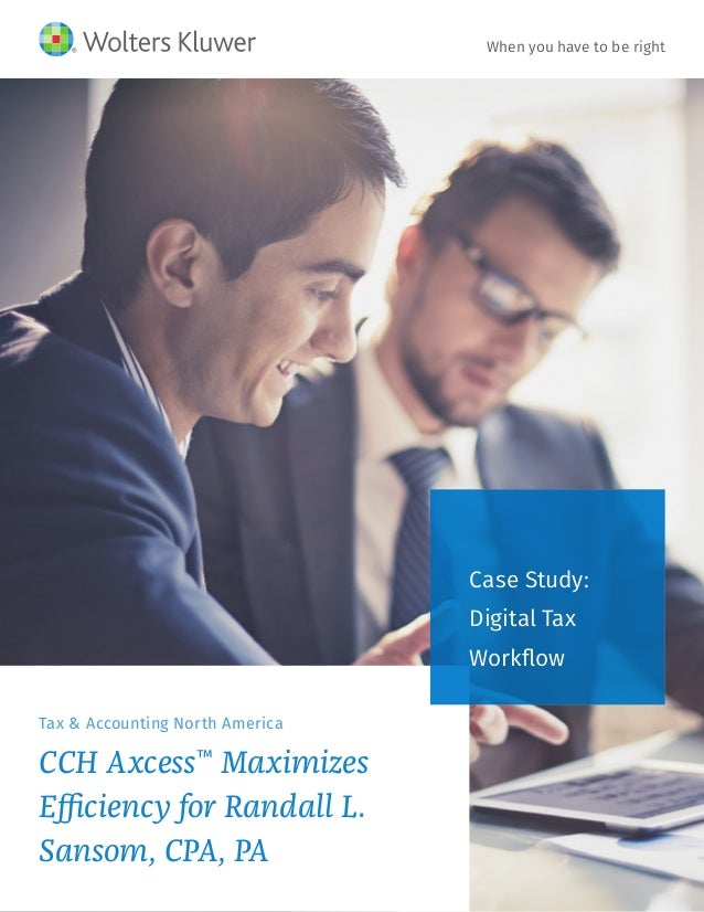 Case Study: Digital Tax Workflow Tax & Accounting North America CCH Axcess™ Maximizes Efficiency for Randall L. Sansom, CP...