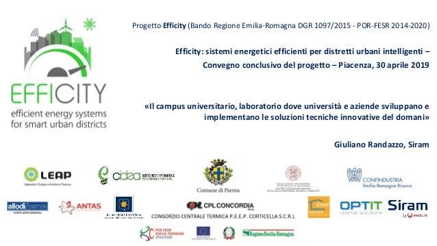 Progetto Efficity (Bando Regione Emilia-Romagna DGR 1097/2015 - POR-FESR 2014-2020) Efficity: sistemi energetici efficient...