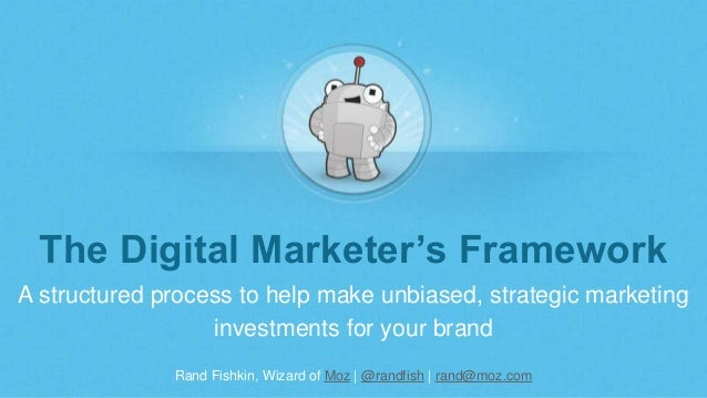 Rand Fishkin, Wizard of Moz | @randfish | rand@moz.com The Digital Marketer's Framework A structured process to help make ...