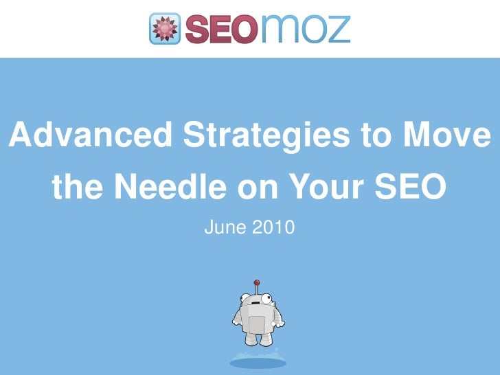 Advanced Strategies to Move   the Needle on Your SEO           June 2010