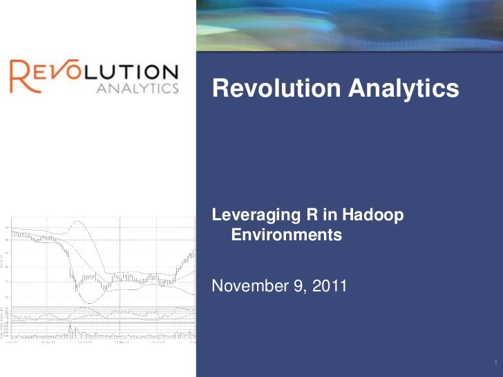 Revolution AnalyticsLeveraging R in Hadoop  EnvironmentsNovember 9, 2011                         1