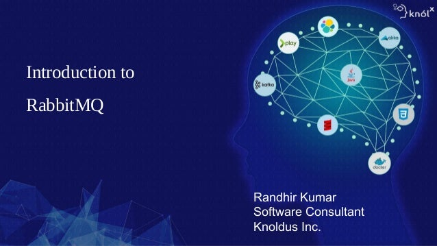 Randhir Kumar Software Consultant Knoldus Inc. Introduction to RabbitMQ