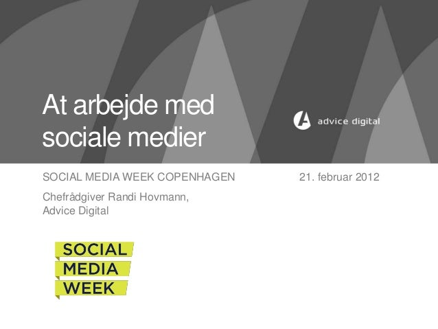 At arbejde medsociale medierSOCIAL MEDIA WEEK COPENHAGEN   21. februar 2012Chefrådgiver Randi Hovmann,Advice Digital