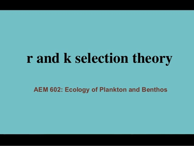 r and k selection theory AEM 602: Ecology of Plankton and Benthos